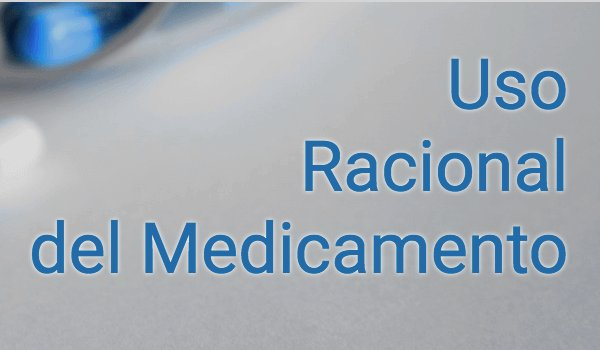 Link of interest: Uso racional del medicamento